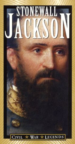 The Civil War Legends: Stonewall Jackson