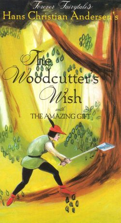 Forever Fairytales: Hans Christian Andersen's The Woodcutter's Wish