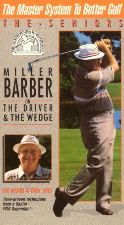 The Master System to Better Golf: Miller Barber on the Driver and the Wedge