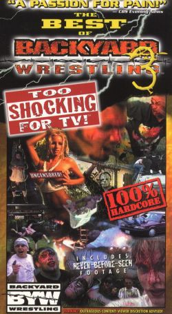 The Best of Backyard Wrestling, Vol. 3: Too Shocking For TV