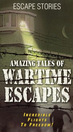 Amazing Tales of Wartime Escapes, Vol. 3 - Triumph Over Tyranny