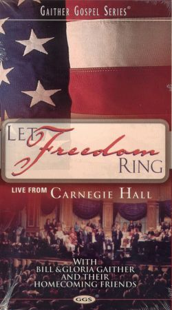 Bill and Gloria Gaither and Their Homecoming Friends: Let Freedom Ring - Live from Carnegie Hall