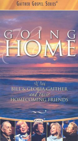 Going Home with Bill and Gloria Gaither and Their Homecoming Friends