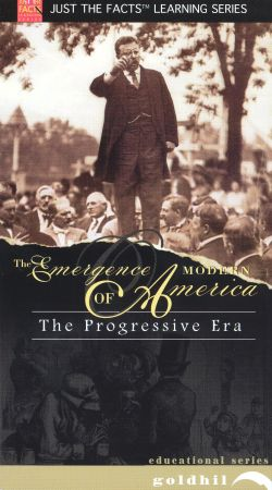 Just the Facts: The Emergence of Modern America - The Progressive Era
