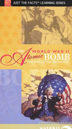 Just the Facts: World War II - The Atomic Bomb, The End or the Beginning?
