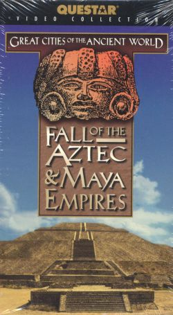 Great Cities of the Ancient World: Fall of the Aztec & Maya Empires (1999)
