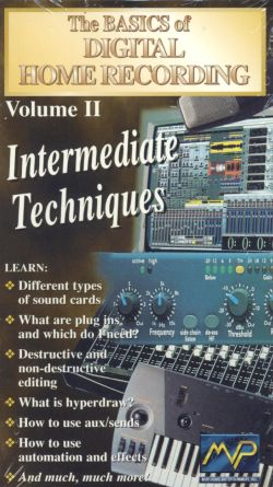 The Basics of Digital Home Recording, Vol. 2: Intermediate Techniques