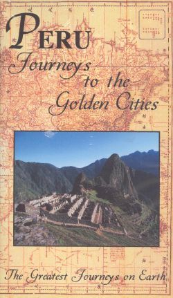 Greatest Journeys on Earth: Peru - Journeys to the Golden Cities