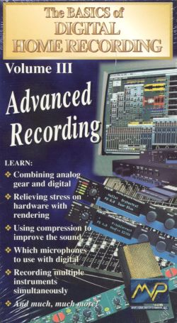 The Basics of Digital Home Recording, Vol. 3: Advanced Recording