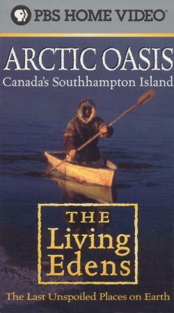 The Living Edens: Arctic Oasis - Canada's Southhampton Island