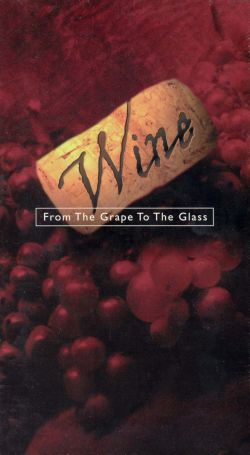 Wine: From the Grape to the Glass