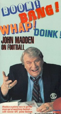 Boom! Bang! Whap! Doink! John Madden on Football