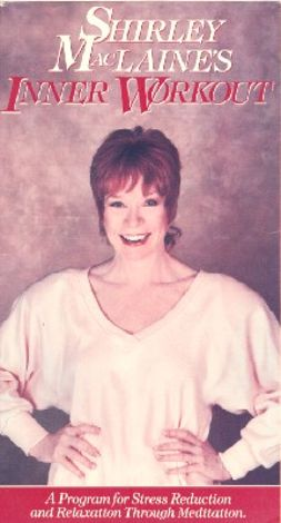 Shirley MacLaine's Inner Workout: A Program for Relaxation and Stress Reduction through Meditation