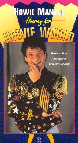 Howie Mandel: Hooray for Howiewould