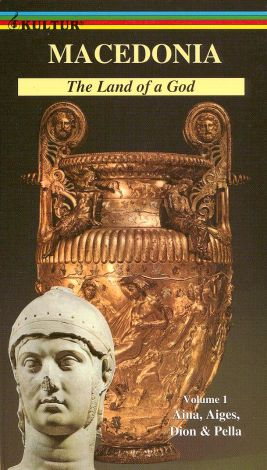 Macedonia: The Land of a God, Vol. 1 - Aina, Aiges, Dion & Pella