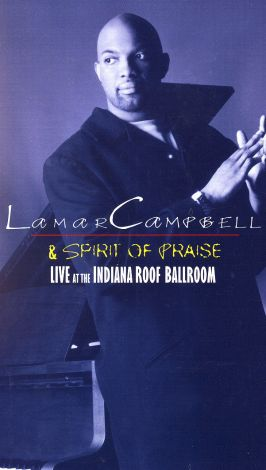 Lamar Campbell & Spirit of Praise: Live at the Indiana Roof Ballroom