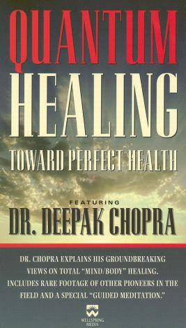 Deepak Chopra: Quantum Healing - Toward Perfect Health
