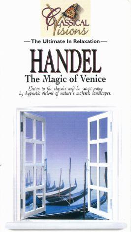 Classical Visions: Handel - The Magic of Venice