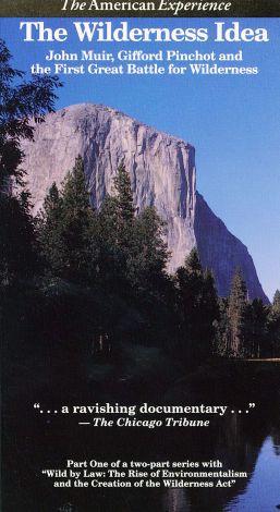 Wilderness Idea: John Muir, Gifford Pinchot and the First Great Battle for Wilderness