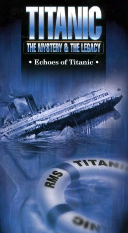 Titanic: The Mystery & The Legacy - Echoes of Titanic