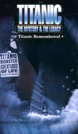 Titanic: The Mystery & The Legacy - Titanic Remembered