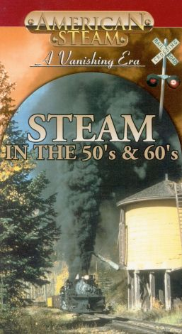 American Steam: A Vanishing Era - Steam in the 50s and 60s