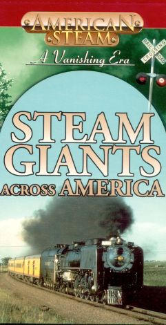 American Steam: A Vanishing Era - Steam Giants Across America