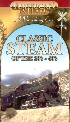 American Steam: A Vanishing Era - Classic Steam of the 20s-40s