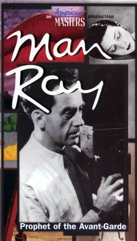 Man Ray: Prophet of the Avant-Garde