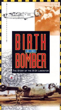 Birth of the Bomber: The Story of the B-24 Liberator
