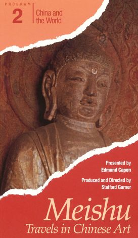 Meishu: Travels in Chinese Art, Program 2 - China and the World