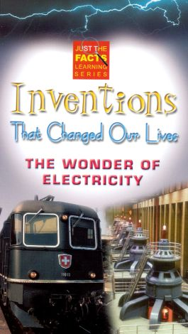 Just the Facts: Inventions That Changed Our Lives - The Wonder of Electricity