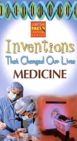 Just the Facts: Inventions That Changed Our Lives - Medicine