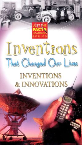 Just the Facts: Inventions That Changed Our Lives - Inventions and Innovations