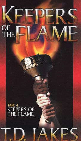 T.D. Jakes: Keepers of the Flame, Tape 4 - Keepers of the Flame