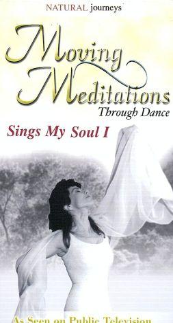 Moving Meditations Through Dance: Sings My Soul, Vol.1