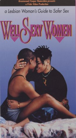 Well Sexy Women: A Lesbian Woman's Guide to Safer Sex