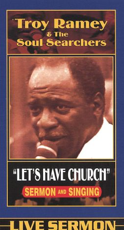 Troy Ramey & the Soul Searchers: Let's Have Church - Sermon and Singing