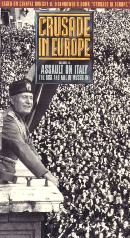 Crusade In Europe: Assault On Italy - The Rise and Fall of Mussolini