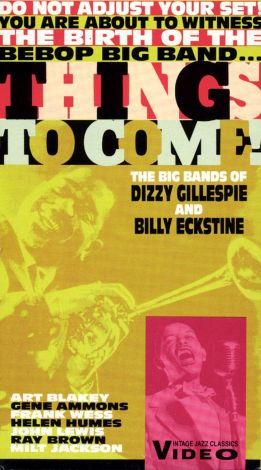 Things to Come: The Big Bands of Dizzy Gillespie and Billy Eckstine