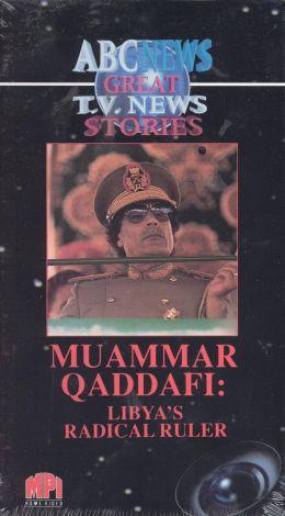 Muammar Qaddafi: Libya's Radical Ruler