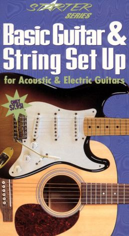 Starter Series: Basic Guitar & String Set Up: For Acoustic & Electric Guitars