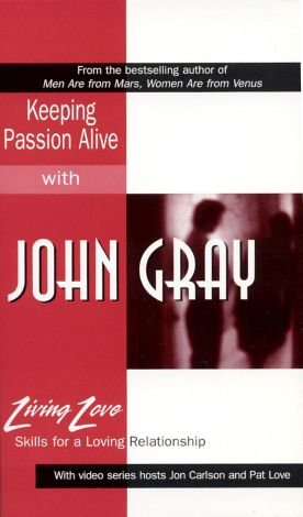 Living Love: Keeping Passion Alive with John Gray