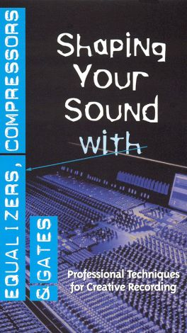 Shaping Your Sound: Equalizers, Compressors and Gates