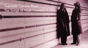 Twentieth Century Blues: The Songs of Noel Coward