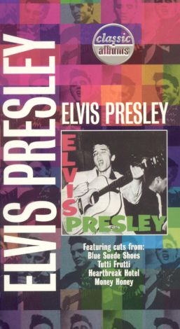 Classic Albums : Elvis Presley: Elvis Presley