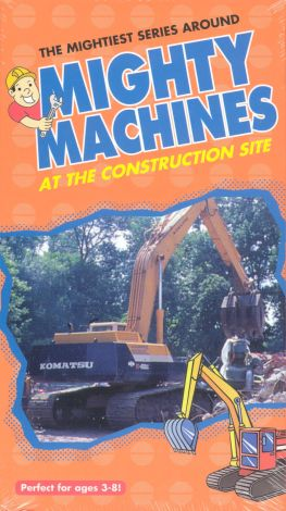 Mighty Machines : At the Construction Site