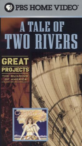 Great Projects: The Building of America : A Tale of Two Rivers