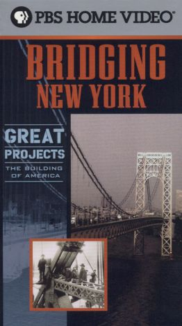 Great Projects: The Building of America : Bridging New York