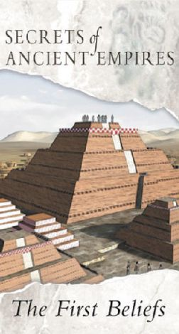 Secrets of Ancient Empires: The First Beliefs